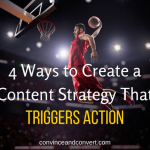 4 Ways to Create a Content Marketing Strategy That Triggers Action