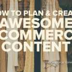 How to Plan and Create Awesome eCommerce Content