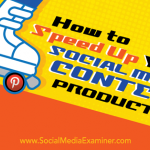 How to Speed Up Your Social Media Content Production