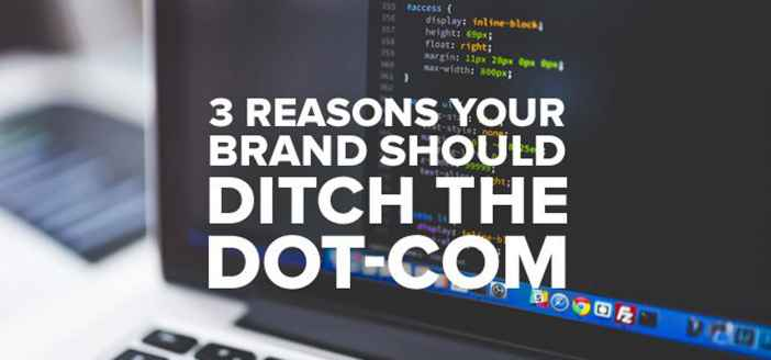 3 Reasons Your Brand Should Ditch the Dot-Com